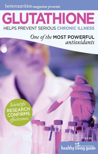 Better Nutrition Magazine Presents Glutathione