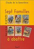 echange, troc Claude de La Génardière - Sept familles à abattre