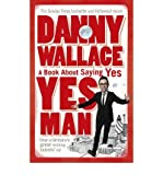 Yes Man: The Amazing Tale of What Happens When You Decide to Say... Yes (0091896746) by Wallace, Danny
