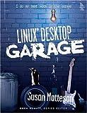 Linux(R) Desktop Garage (Garage Series)