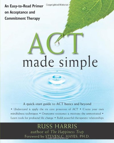 ACT Made Simple: An Easy-To-Read Primer on Acceptance and...