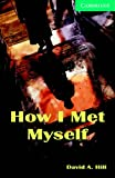 David A. Hill How I Met Myself Level 3 Lower Intermediate Book and Audio CDs (2) Pack: Lower Intermediate Level 3 (Cambridge English Readers)