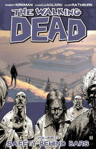 The Walking Dead Volume 3: Safety Behind Bars: Safety Behind