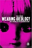 img - for Wearing Ideology: State, Schooling and Self-Presentation in Japan (Dress, Body, Culture) book / textbook / text book