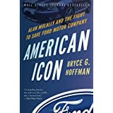 American Icon: Alan Mulally and the Fight to Save Ford Motor Company ~ Bryce G. Hoffman