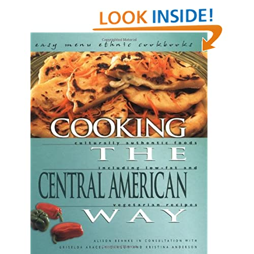 Cooking the Central American Way: Culturally Authentic Foods Including Low-Fat and Vegetarian Recipes (Easy Menu Ethnic Cookbooks)