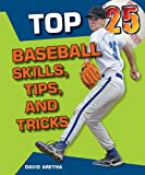 img - for Top 25 Baseball Skills, Tips, and Tricks (Top 25 Sports Skills, Tips, and Tricks) book / textbook / text book