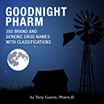 Goodnight Pharm: 350 Brand and Generic Drug Names with Classifications | Tony Guerra