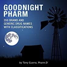Goodnight Pharm: 350 Brand and Generic Drug Names with Classifications Audiobook by Tony Guerra Narrated by James Gillies