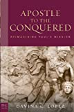 The Apostle to the Conquered: Reimagining Paul's Mission (Paul in Critical Context) (Paul in Critical Contexts)