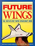 img - for Future Wings: The Step-By-Step Paper Spacecraft Book book / textbook / text book