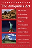 img - for The Antiquities Act: A Century of American Archaeology, Historic Preservation, and Nature Conservation book / textbook / text book