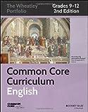 Common Core Curriculum: English, Grades 9-12 (Common Core English: The Wheatley Portfolio)