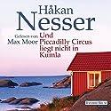 Und Piccadilly Circus liegt nicht in Kumla (       ungekürzt) von Håkan Nesser Gesprochen von: Max Moor