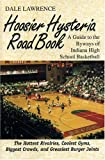 Hoosier Hysteria Road Book : A Guide to the Byways of Indiana High School Basketball