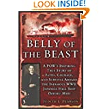 Belly of the Beast: A POW's Inspiring True Story Faith Courage Survival Aboard The Infamous WWII Japanese Hell...