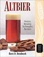 Altbier: History, Brewing Techniques, Recipes (Classic Beer Style Series, 12) by Brewers Publications