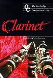 The Cambridge Companion to the Clarinet (Cambridge Companions to Music)
