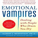 Emotional Vampires: Dealing with People Who Drain You Dry, 2nd Edition (       UNABRIDGED) by Albert J. Bernstein Narrated by Tom Perkins