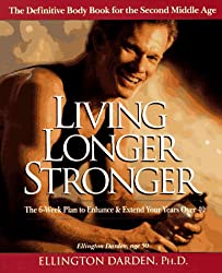 Living Longer Stronger: The 6-Week Plan to Enhance and Extend Your Years Over 40