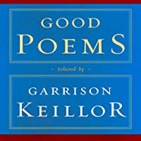 Good Poems: Selected and Introduced by Garrison Keillor (       ABRIDGED) by Garrison Keillor (editor), Emily Dickinson, Walt Whitman, Robert Frost, Howard Nemerov, Charles Bukowski, Billy Collins, Robert Bly, Sharon Olds Narrated by Garrison Keillor