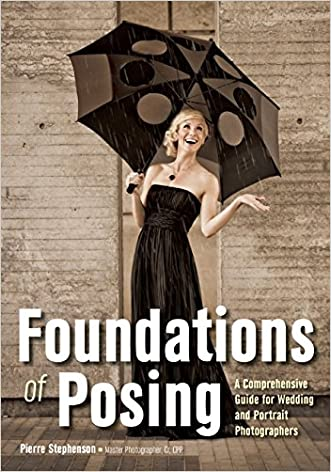 Foundations of Posing: A Comprehensive Guide for Wedding and Portrait Photographers written by Pierre Stephenson