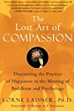 img - for The Lost Art of Compassion: Discovering the Practice of Happiness in the Meeting of Buddhism and Psychology book / textbook / text book