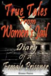 True Tales From Women's Jail: Diary o...