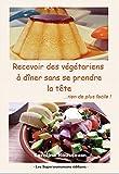 Recevoir des végétariens à dîner sans se prendre la tête: rien de plus facile !