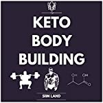 Keto Bodybuilding: Build Lean Muscle and Burn Fat at the Same Time by Eating a Low Carb Ketogenic Bodybuilding Diet and Get the Physique of a Greek God | Siim Land