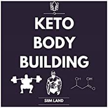 Keto Bodybuilding: Build Lean Muscle and Burn Fat at the Same Time by Eating a Low Carb Ketogenic Bodybuilding Diet and Get the Physique of a Greek God Audiobook by Siim Land Narrated by Siim Land