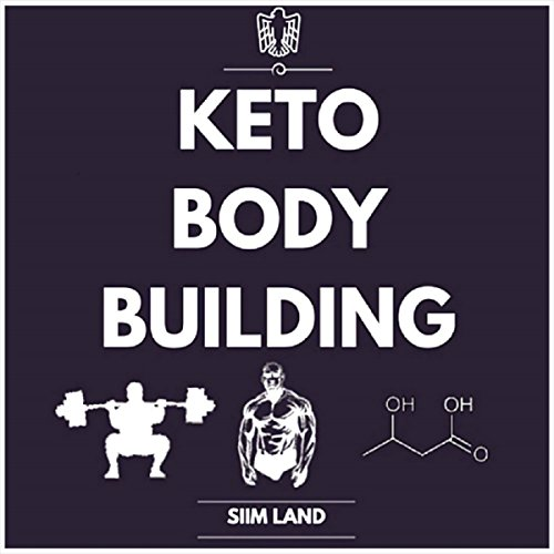Keto Bodybuilding: Build Lean Muscle and Burn Fat at the Same Time by Eating a Low Carb Ketogenic Bodybuilding Diet and Get the Physique of a Greek God by Siim Land