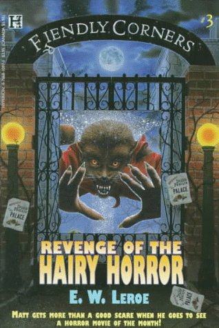 Fiendly Corners Series: Revenge of the Hairy Horror - Book #3, E. W. Leroe