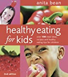 Anita Bean Healthy Eating for Kids: Over 100 Meal Ideas, Recipes and Healthy Eating Tips for Children