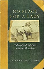 No Place for a Lady: Tales of Adventurous Women Travellers