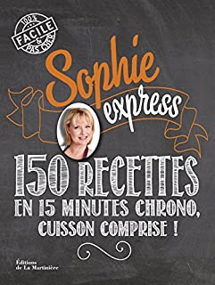 Sophie express : 150 recettes en 15 minutes chrono, cuisson comprise !, Dudemaine, Sophie