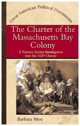 The Charter of the Massachusetts Bay Colony: A Primary Source Investigation of the 1629 Charter (Great American Political Documents)