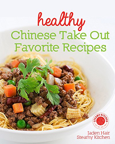Healthy Chinese Take Out Favorite Recipes: Healthier home-cooked versions of your Chinese restaurant favorites by Jaden Hair