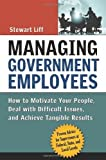 img - for By Stewart Liff Managing Government Employees: How to Motivate Your People, Deal with Difficult Issues, and Achieve (1st Edition) book / textbook / text book