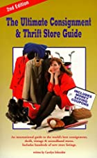 The Ultimate Consignment and Thrift Store Guide An International Guide to the World's Best Consignment, Thrift, Vintage and Secondhand Stores