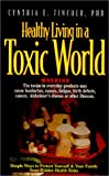 Healthy Living in a Toxic World: Simple Ways to Protect Yourself & Your Family from Hidden Health Risks