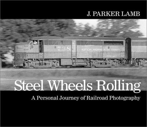 Steel Wheels Rolling: A Personal Journey of Railroad Photography (Masters of Railroad Photography)