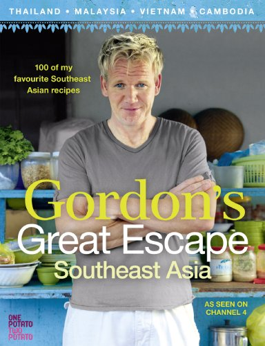 Gordon's Great Escape Southeast Asia: 100 of my favourite Southeast Asian recipes: 100 Recipes Inspired by Asia