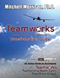 img - for Teamworks Transformation Guide An Action Guide to Accompany Teamworks Transforming Health Care's Error-Prone Culture book / textbook / text book