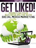 Get Liked! Promoting Your Business Online with Social Media Marketing