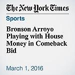 Bronson Arroyo Playing with House Money in Comeback Bid | Tyler Kepner