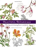 Beautiful Botanicals: Painting and Drawing Flowers and Plants (1581804946) by King, Bente Starcke