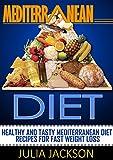 Mediterranean Diet: Healthy and Tasty Mediterranean Diet Recipes For Fast Weight Loss (Mediterranean Diet, mediterranean diet cookbook, mediterranean diet recipes)