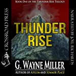 Thunder Rise: Thunder Rise Trilogy, Book 1 (       UNABRIDGED) by G. Wayne Miller Narrated by Joel Richards
