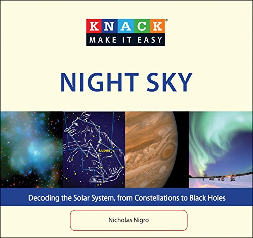 Knack Night Sky: Decoding The Solar System, From Constellations To Black Holes (Knack: Make It Easy)
